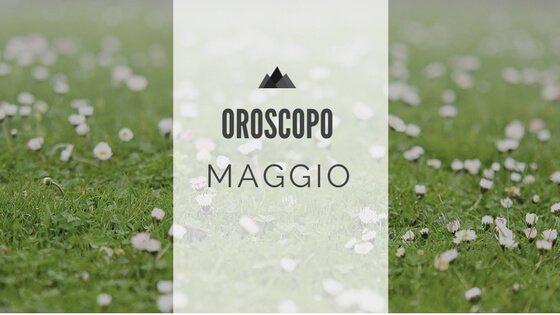 Oroscopo Maggio